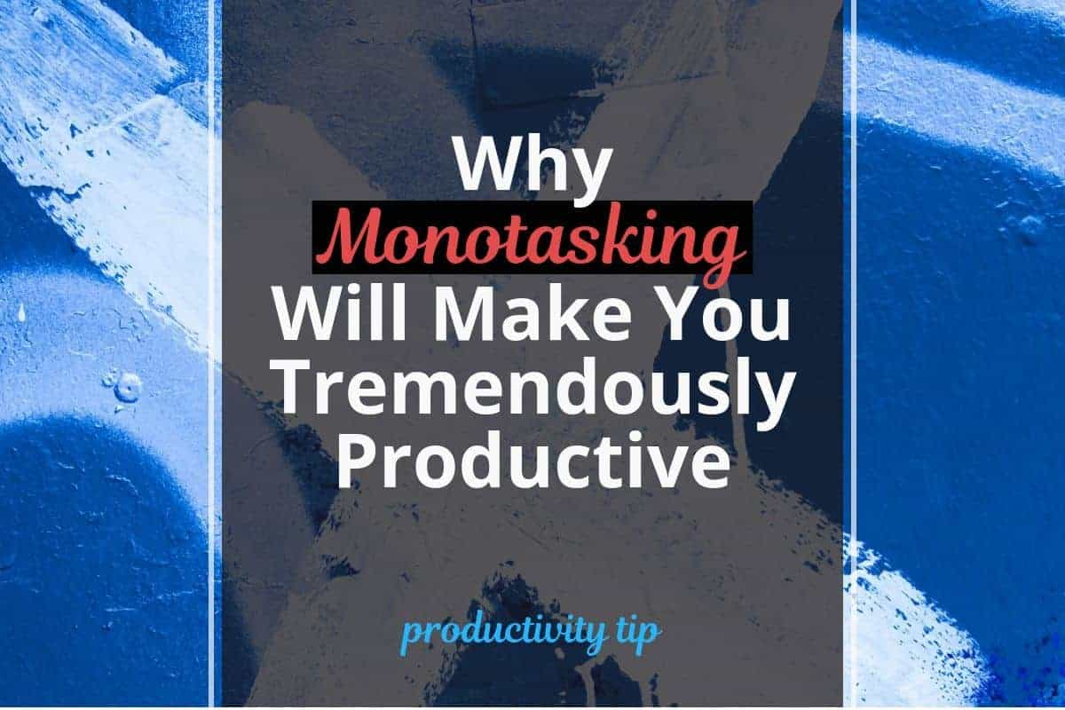 Why Monotasking Will Make You Tremendously Productive