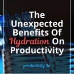 The Unexpected Benefits Of Hydration On Productivity