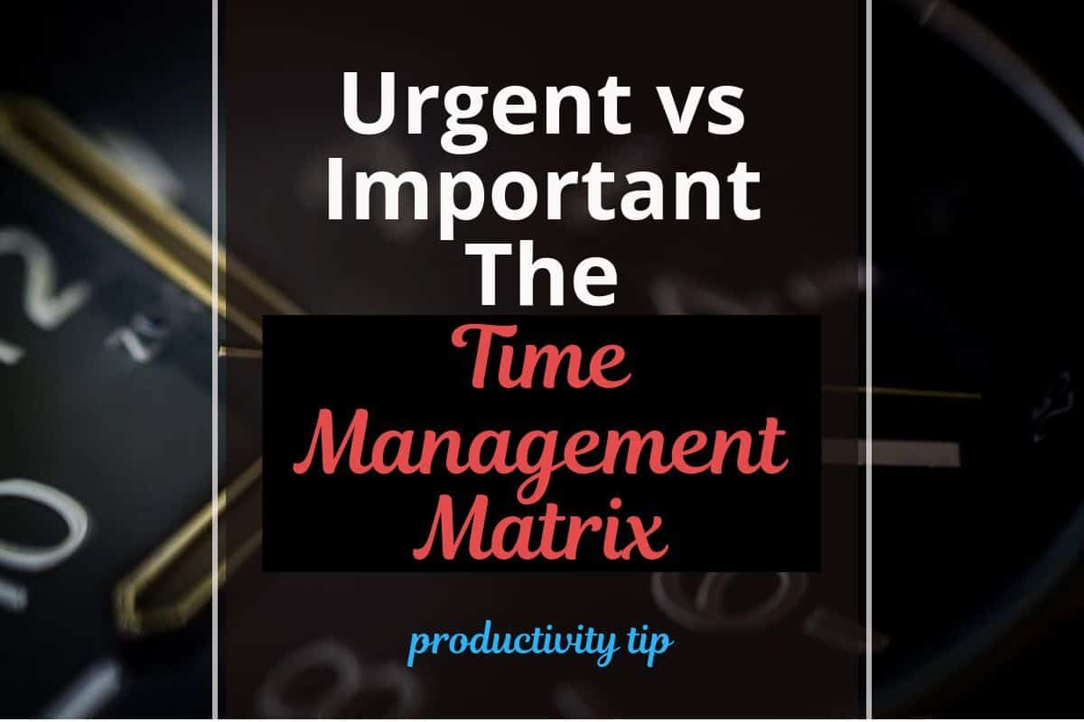 Urgent vs Important – The Time Management Matrix (+ template)