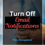 Want to Be More Productive? Turn Off Email Notifications!