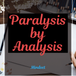 Paralysis by Analysis or Why Even the Brightest People Are Unsuccessful