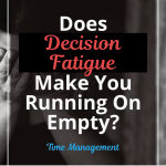 Does Decision Fatigue Make You Running On Empty?