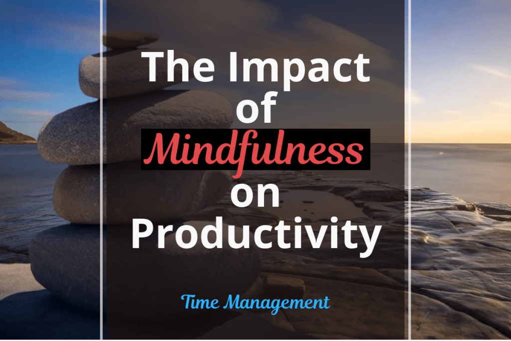 The impact of mindfulness on productivity