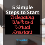5 Simple Steps to Start Delegating Work to a Virtual Assistant