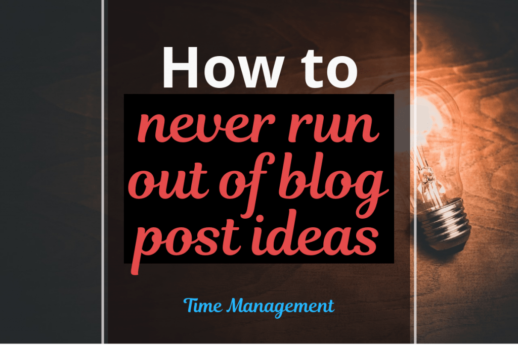 How to never run out of blog post ideas