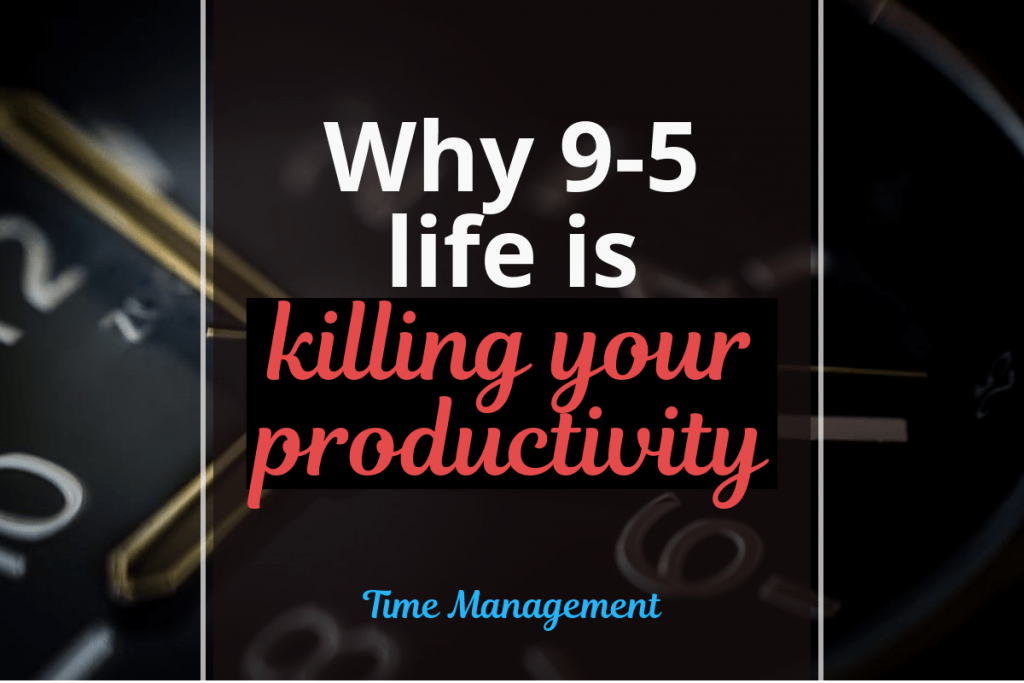 Why 9-5 is Killing Your Productivity