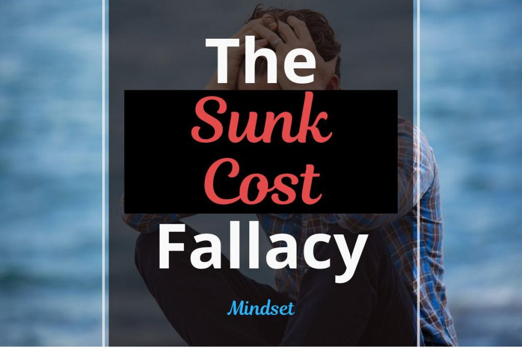 The Sunk Cost Fallacy