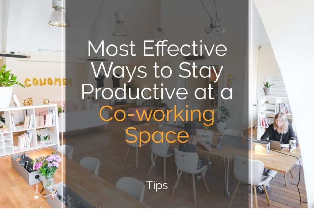 Most effective ways to stay productive at a coworking space